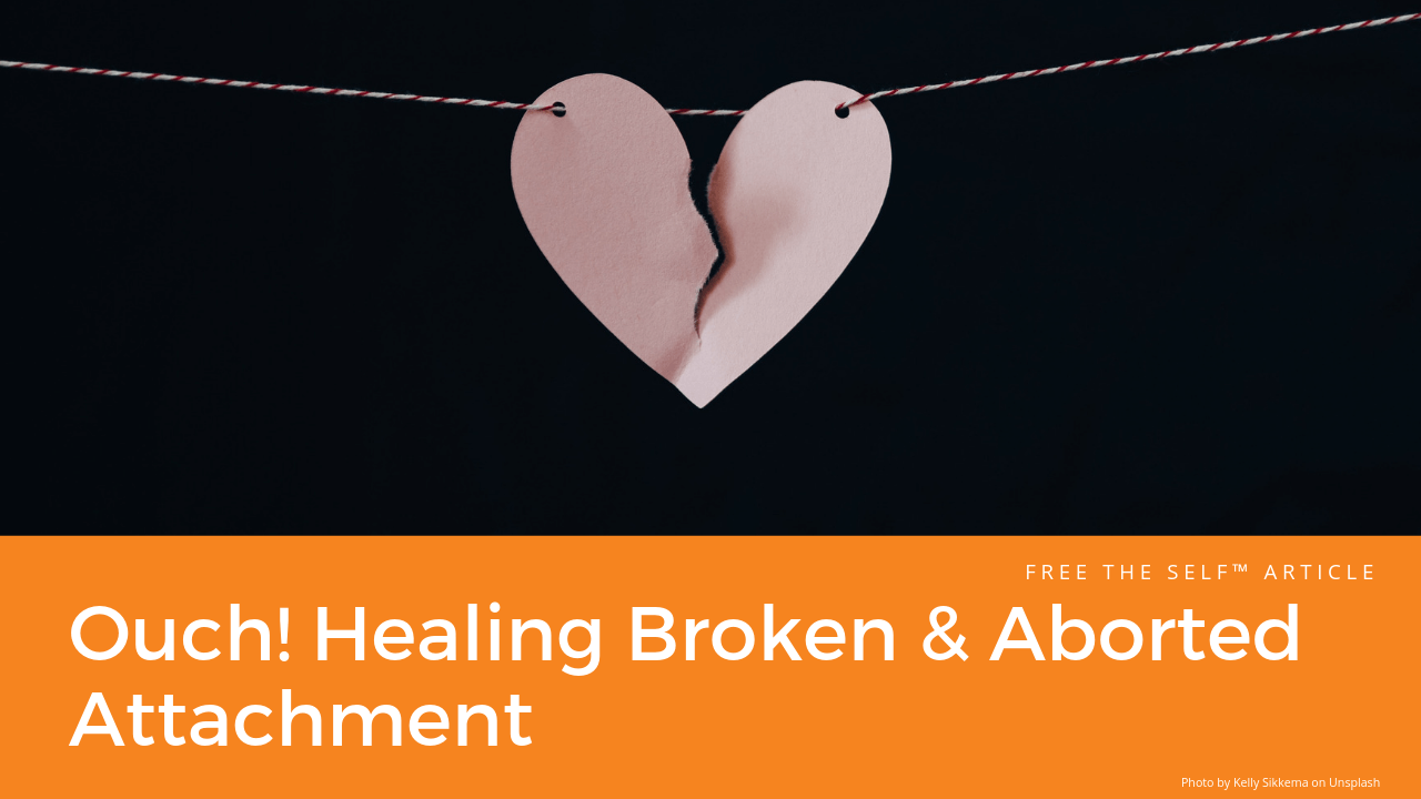 Ouch! Healing Broken & Aborted Attachment