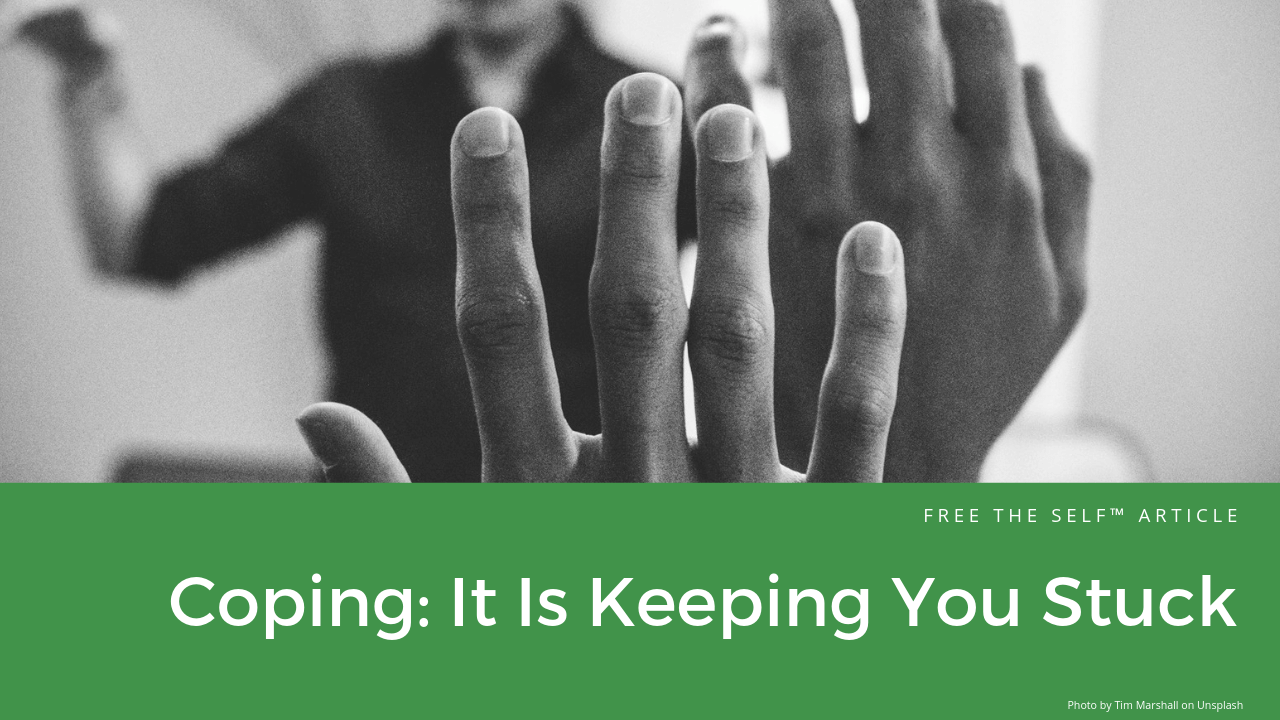 Coping: It Is Keeping You Stuck