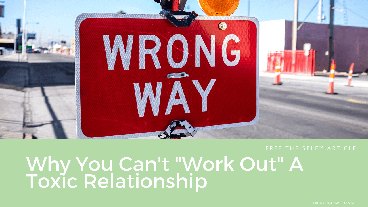 "Why You Can't ""Work Out"" A Toxic Relationship"