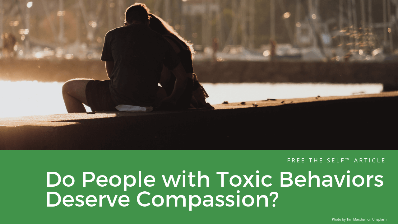 Do People with Toxic Behaviors Deserve Compassion?