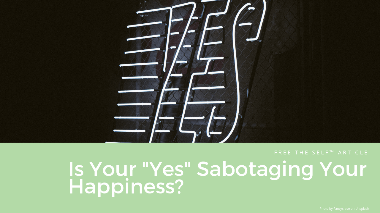 "Is Your ""Yes"" Sabotaging Your Happiness?"
